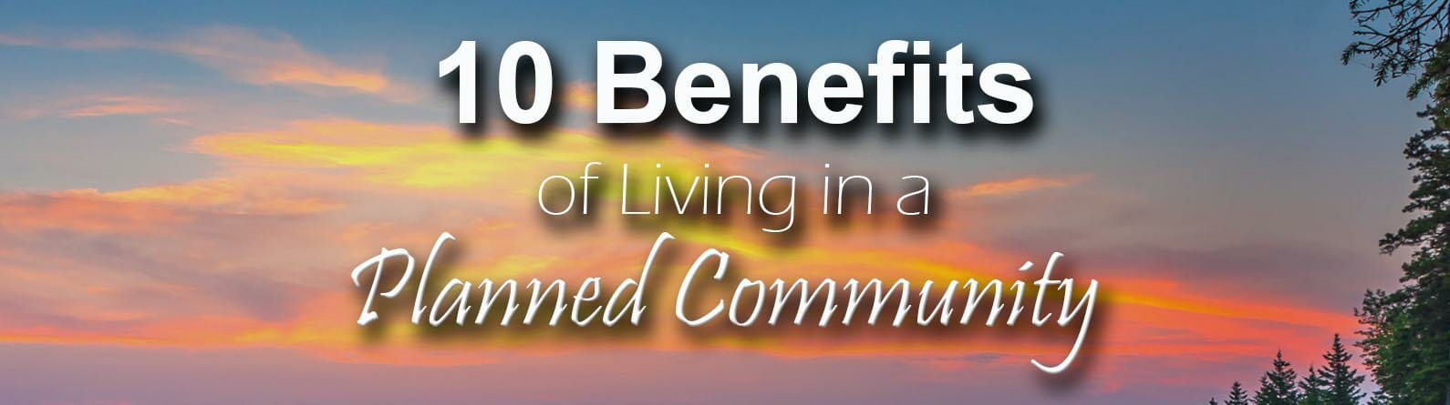 10 Benefits of Living in a Planned Community
